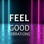Feel good vibrations